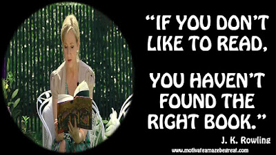 "J. K. Rowling Inspirational Quotes To Live By: ""If you don't like to read, you haven't found the right book."""