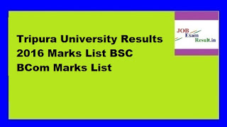Tripura University Results 2016 Marks List BSC BCom Marks List