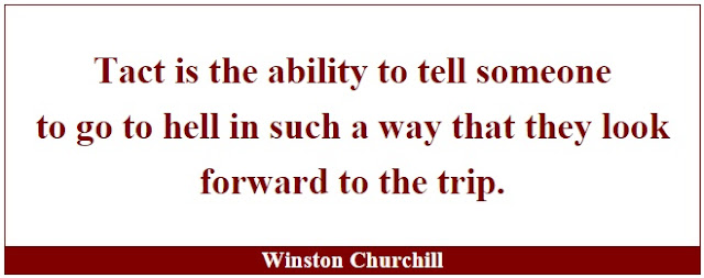 "Winston Churchill Leadership Quotes: ""Tact is the ability to tell someone to go to hell in such a way that they look forward to the trip."" - Winston Churchill"