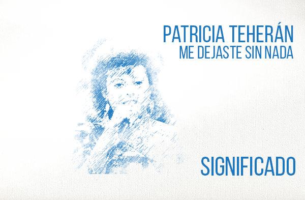 me dejaste sin nada significado de la canción Patricia Teherán.