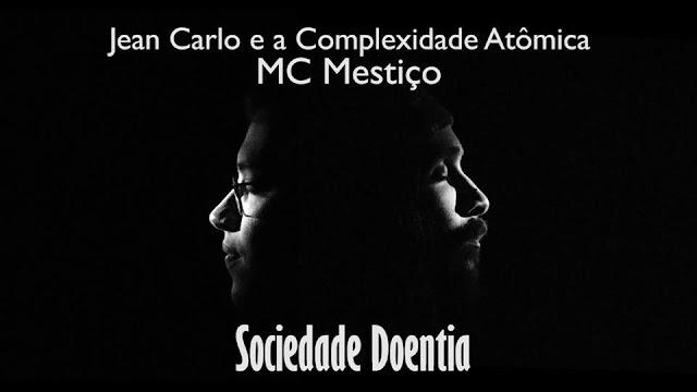 Jean Carlo e a Complexidade Atômica e MC Mestiço - Sociedade Doentia