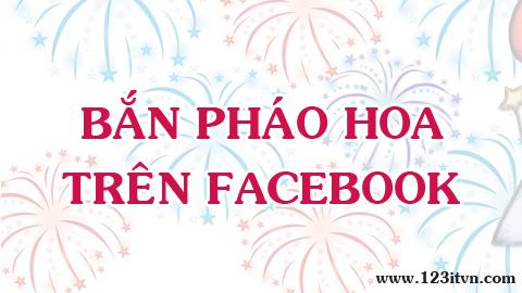 Bắn pháo hoa bằng status và comment trên facebook