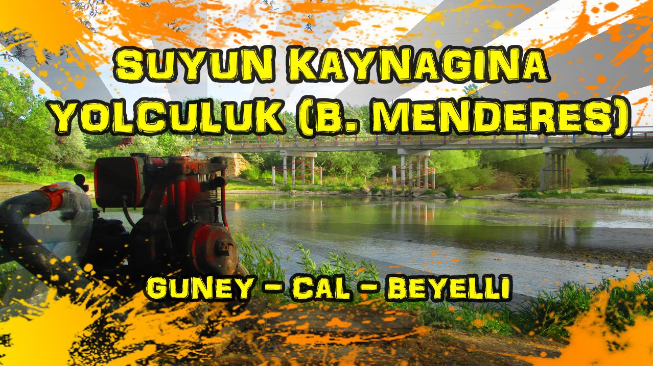 2018/04/30 Suyun kaynağına yolculuk - Güney - Çal - Beyelli