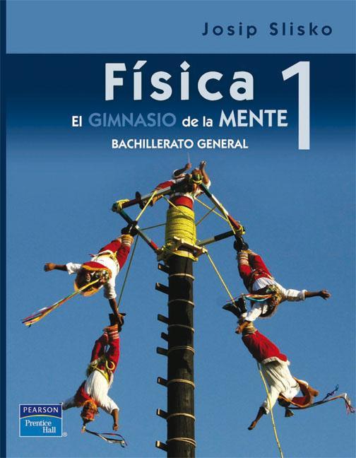 Física 1: El gimnasio de la mente, competencias para la vida, 2da Edición – Josip Slisko