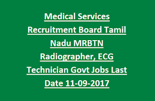 Medical Services Recruitment Board Tamil Nadu MRBTN Radiographer, ECG Technician Govt Jobs Notification Last Date 11-09-2017