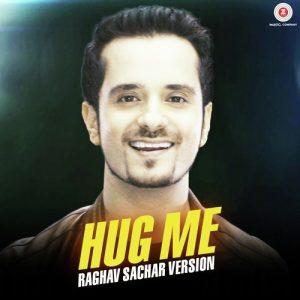 Hug Me – Raghav Sachar Version (2017)