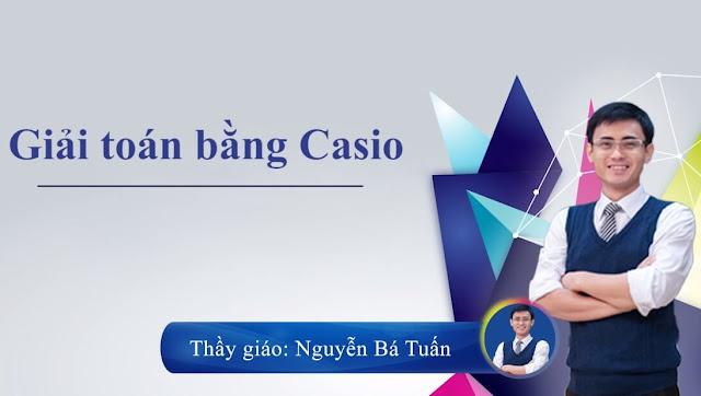 [Hocmai] Học giải Toán bằng Casio từ con số 0 - thầy Nguyễn Bá Tuấn