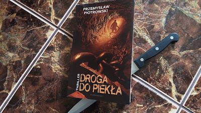 """Jawa to czy sen? Recenzja """"Drogi do piekła"""" Przemysława Piotrowskiego."""
