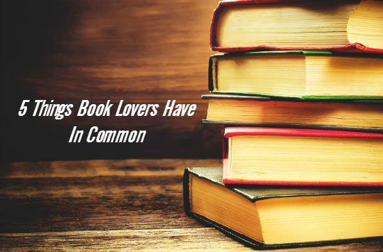 5 Things Book Lovers Have In Common