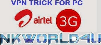AIRTEL 3G FREE INTERNET VPN TRICK FOR PC USE ANY APP nkworld4u