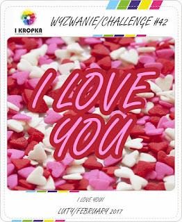 http://pracownia-i-kropka.blogspot.com/2017/02/wyzwanie-challenge-42-i-love-you.html