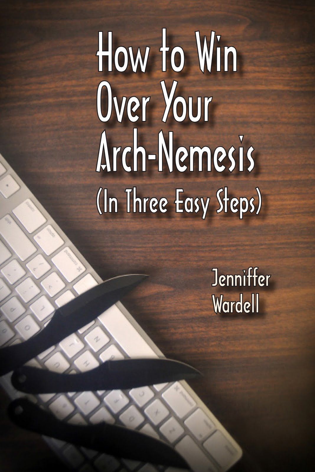 How to Win Over Your Arch-Nemesis (In Three Easy Steps) 99 cent e-book