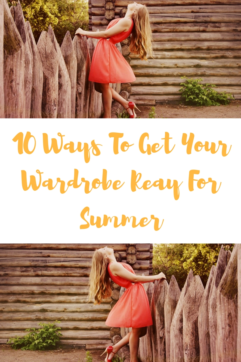 10 Tips To Get Your Wardrobe Ready For Summer