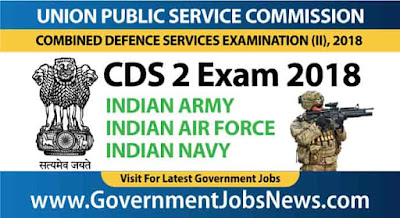 UPSC CDS 2 EXAM 2018 Combined Defence Services Examination 2 Apply Online