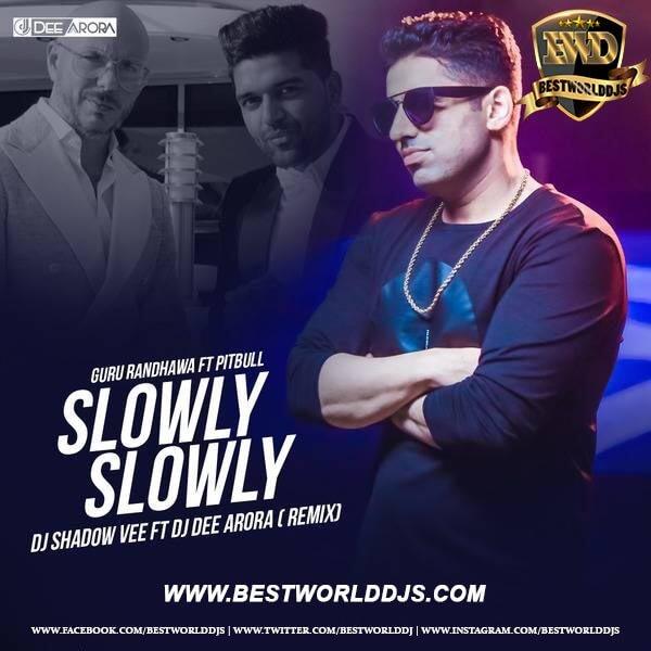 Slowly Slowly (Remix) - DJ Dee Arora