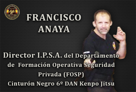 FRANCISCO ANAYA DIRECTOR DEL DEPARTAMENTO DE FORMACION OPERATIVA DE SEGURIDAD PRIVADA FOSP INTERNATIONAL POLICE AND SECURITY ASOCCIATION IPSA