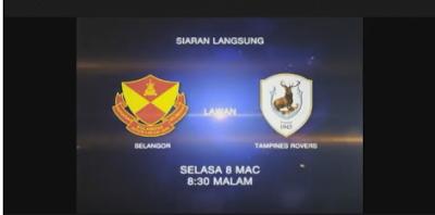 live streaming selangor vs tampines rovers 8 mac 2016