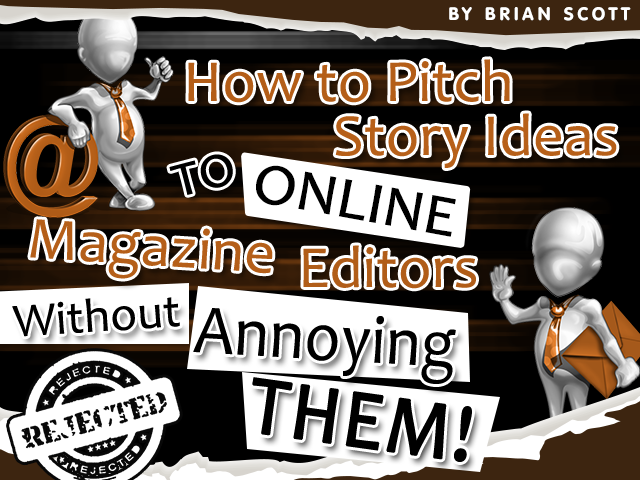 How to Pitch Story Ideas to Online Magazine Editors Without Annoying Them