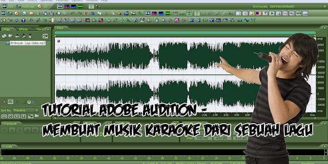 Tutorial adobe audition – Membuat musik karaoke dari sebuah lagu