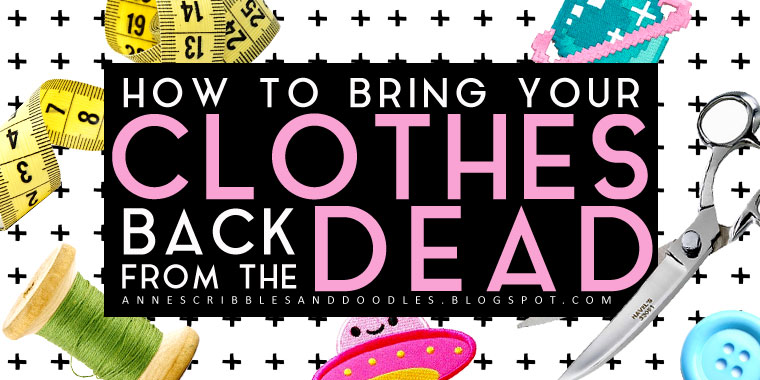 How to Bring Your Clothes Back from the Dead (DIY Ideas: Recycle Old Clothes) | Anne's Scribbles and Doodles