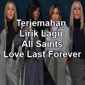 Terjemahan Lirik Lagu All Saints - Love Last Forever