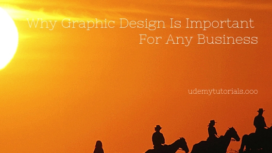 Why Graphic Design Is Important For Any Business