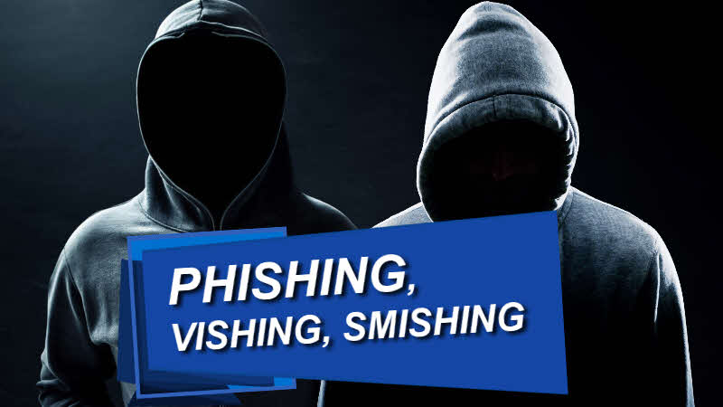 Phishing, Vishing and Smishing