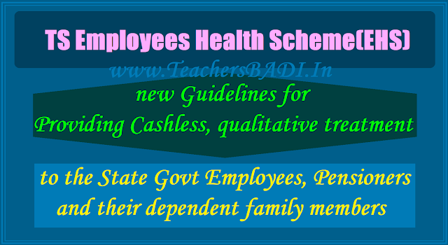 TS Employees Health Scheme Comprehensive guidelines for Providing Cashless and qualitative treatment to the State Government Employees, Pensioners and their dependent family members.