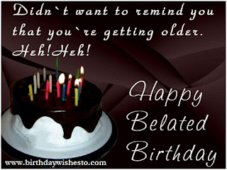 Belated Happy Birthday Wishes Quotes for U