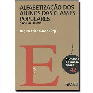 Alfabetização dos Alunos das Classes Populares - Ainda um Desafio | Regina Leite Garcia