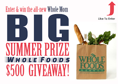 Enter & win the all new Whole Mom Big Summer Prize Whole Foods $500 Giveaway