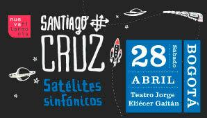 """SANTIAGO CRUZ SINFÓNICO Gira """"Satélites Sinfónicos"""" en Bogotá 2018"""