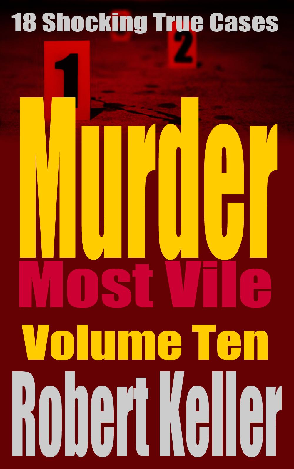 murder most vile volume 19 18 shocking true crime murder cases true crime murder books english edition