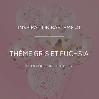 Inspirations du blog www.unjourmonprinceviendra26.com pour un baptême en gris et fuchsia