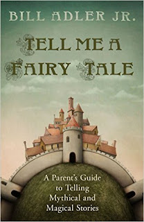 Tell Me a Fairy Tale: A Parent's Guide to Telling Mythical and Magical Stories - a parenting book by Bill Adler Jr.