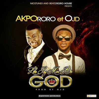 PHOTO: Akporo & OJD- Like Say Man Be God