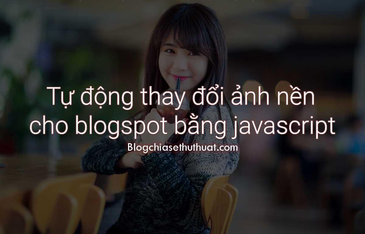 Tự động thay đổi ảnh nền cho blogspot bằng Javascript