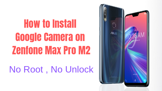 Install G Cam on Zenfone Max Pro M2 Without Root