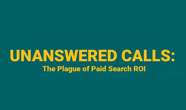 Unanswered Calls: The Plague of Paid Search ROI