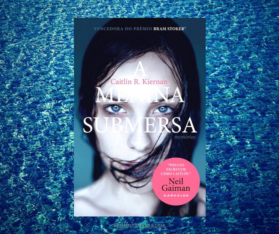Resenha: A Menina Submersa: Memórias, de Caitlín R. Kiernan