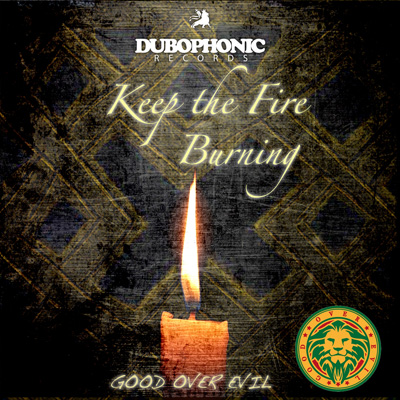 Good Over Evil Productions - Keep the Fire Burning / Dubophonic Records / 2019