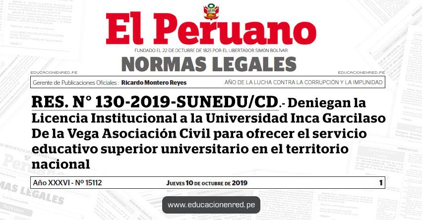 RES. N° 130-2019-SUNEDU/CD - Deniegan la Licencia Institucional a la Universidad Inca Garcilaso De la Vega (UIGV) Asociación Civil para ofrecer el servicio educativo superior universitario en el territorio nacional