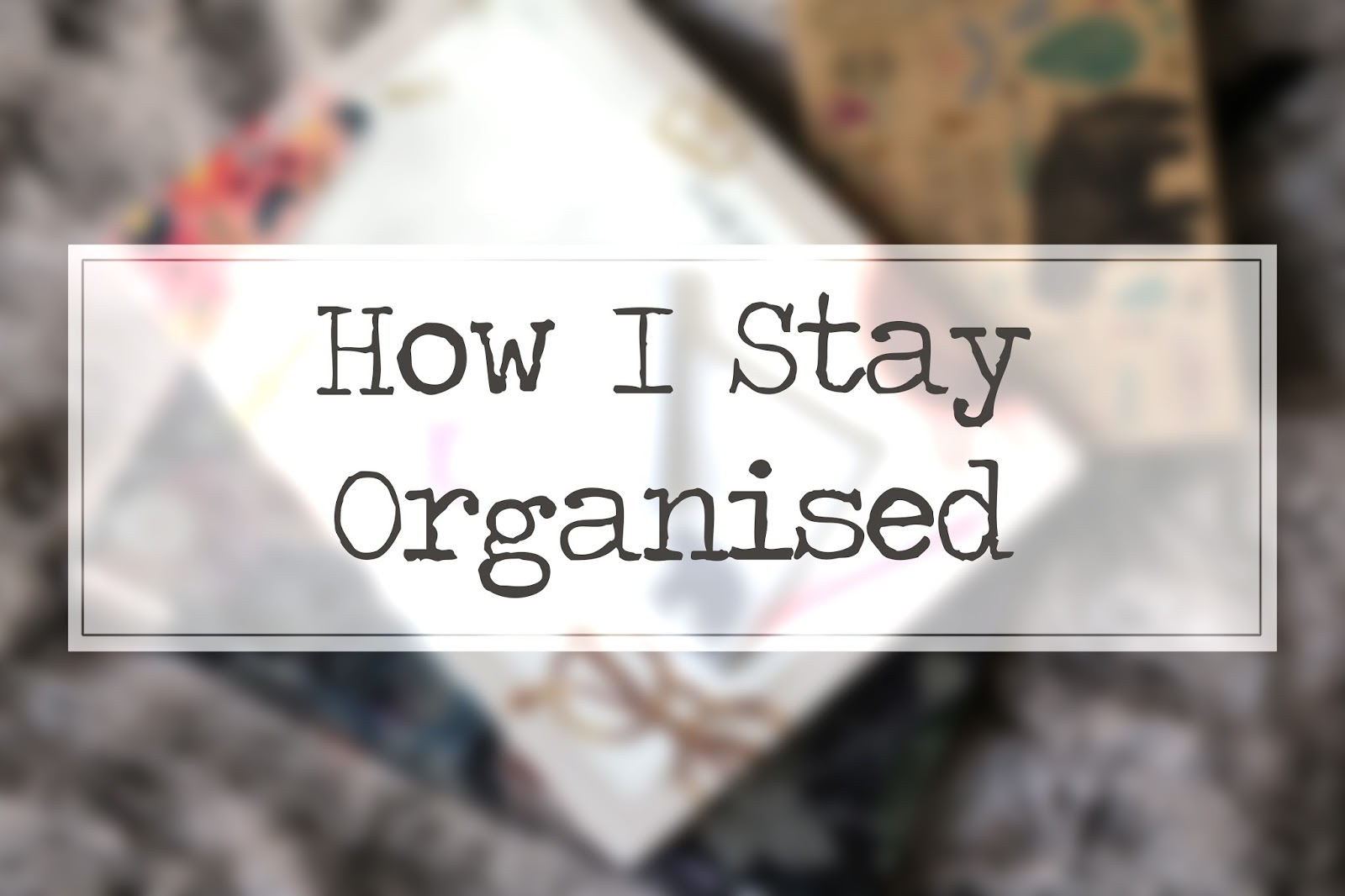 how to stay organised with blogging