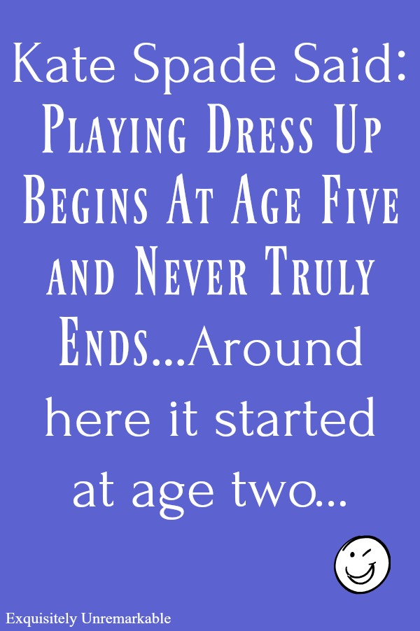 Playing Dress Up Begins At Age Five Kate Spade Quote