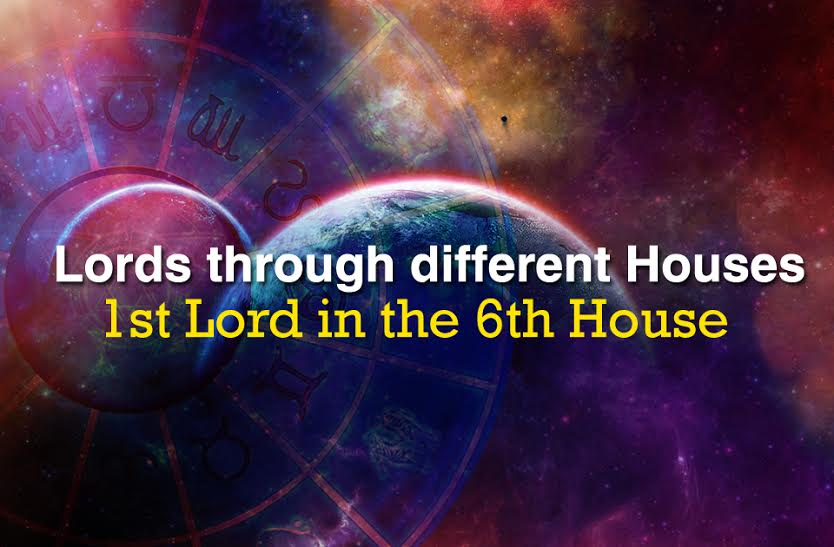 Lords through different Houses:1st Lord in the 6th House - Vedic