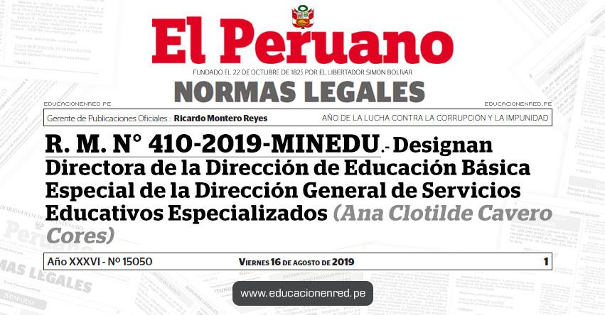 R. M. N° 410-2019-MINEDU.- Designan Directora de la Dirección de Educación Básica Especial de la Dirección General de Servicios Educativos Especializados (Ana Clotilde Cavero Cores)