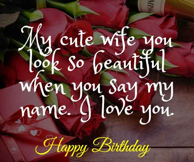 My cute wife you look so beautiful when you say my name. I love you. HBD!