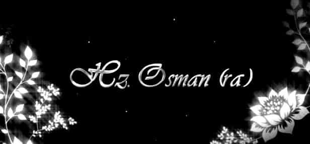 hz osman kimdir hz osmanin hayatı