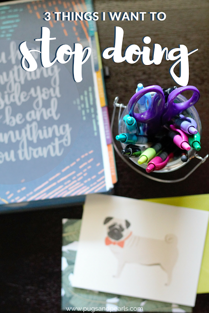 Three Habits I'd Like to STOP Doing // Pugs & Pearls Blog