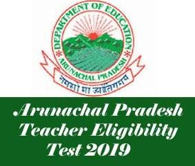 Arunachal Pradesh Teacher Eligibility Test 2019